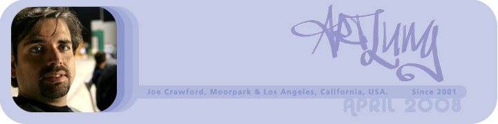 ArtLung: Joe Crawford Moorpark & Los Angeles, California, USA. Since 2001. April 2008