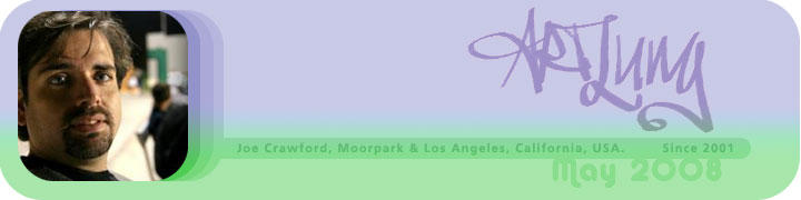 ArtLung: Joe Crawford Moorpark & Los Angeles, California, USA. Since 2001. May 2008
