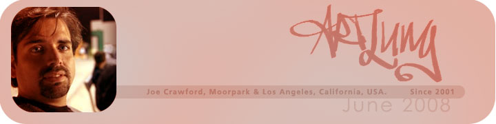 ArtLung: Joe Crawford Moorpark &amp; Los Angeles, California, USA. Since 2001. June 2008